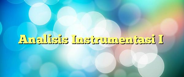 S1 Pendidikan Kimia-Matakuliah Analisis Instrumentasi I