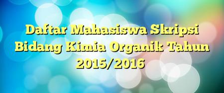 Daftar Mahasiswa Skripsi Bidang Kimia Organik Tahun 2015/2016