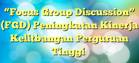 """Focus Group Discussion"" (FGD) Peningkatan Kinerja Kelitbangan Perguruan Tinggi"
