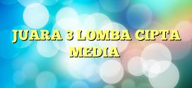 JUARA 3 LOMBA CIPTA MEDIA