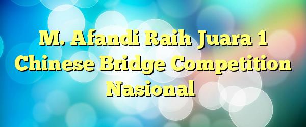 M. Afandi Raih Juara 1 Chinese Bridge Competition Nasional