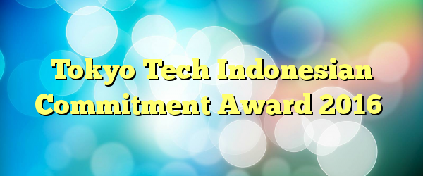 Tokyo Tech Indonesian Commitment Award 2016