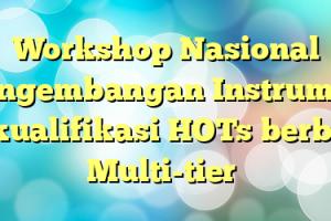 Workshop Nasional Pengembangan Instrumen Berkualifikasi HOTs berbasis Multi-tier
