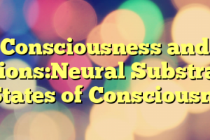 Consciousness and Actions:Neural Substrates of States of Consciousness